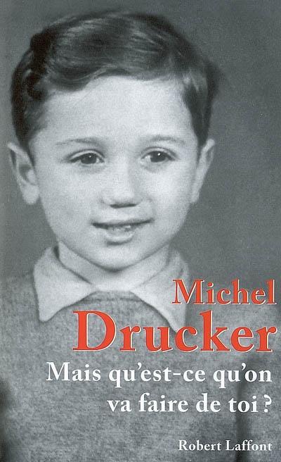 Michel Drucker Mais qu'est-ce qu'on va faire de toi